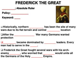 FREDERICK THE GREAT _________ ; Absolute Ruler Policy:  ____________ Keyword:  ____