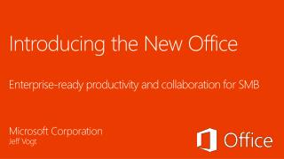 Introducing the New Office Enterprise-ready productivity and collaboration for SMB