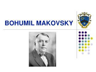 BOHUMIL MAKOVSKY