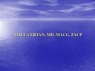 ATILLA ERTAN, MD, MACG, FACP