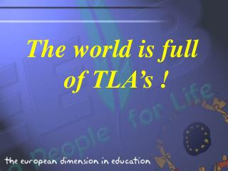 The world is full of TLA's !