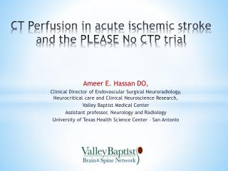 CT Perfusion in acute ischemic  stroke and the PLEASE No CTP  trial