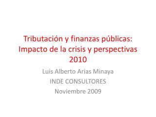 Tributación y finanzas públicas: Impacto de la crisis y perspectivas 2010