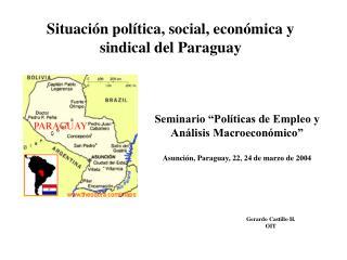 Situación política, social, económica y sindical del Paraguay