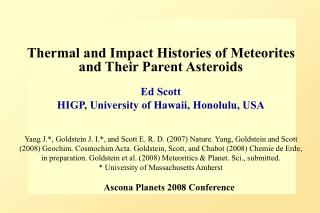Thermal and Impact Histories of Meteorites and Their Parent Asteroids Ed Scott