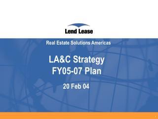 LA&C Strategy  FY05-07 Plan