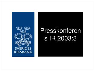 Presskonferens IR 2003:3