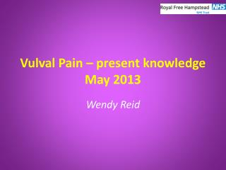 Vulval Pain – present knowledge May 2013