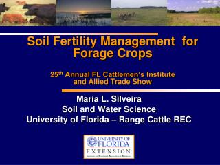 Soil Fertility Management  for  Forage Crops  25th Annual FL Cattlemen s Institute  and Allied Trade Show