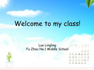 Welcome to my class    Luo Lingling Fu Zhou No.1 Middle School