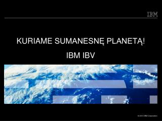 KUR IAME  SUMANESNĘ PLANETĄ ! IBM IBV