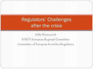 Regulators' Challenges  after the crisis