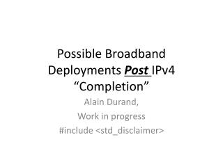 "Possible Broadband Deployments  Post  IPv4 ""Completion"""