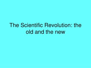 The Scientific Revolution: the old and the new
