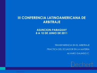 III CONFERENCIA LATINOAMERICANA DE ARBITRAJE ASUNCION-PARAGUAY 8 A 10 DE JUNIO DE 2011