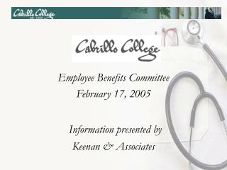Employee Benefits Committee February 17, 2005 Information presented by Keenan & Associates