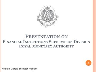 Presentation on Financial Institutions Supervision Division Royal Monetary Authority