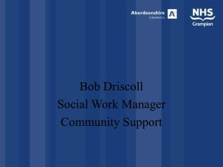 Bob Driscoll Social Work Manager Community Support