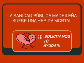 LA SANIDAD PÚBLICA MADRILEÑA SUFRE UNA HERIDA MORTAL