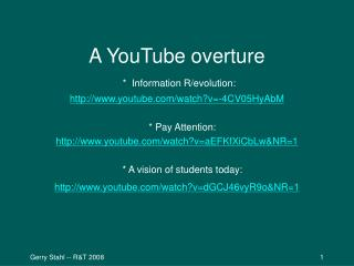 A YouTube overture *  Information R/evolution:  youtube/watch?v=-4CV05HyAbM