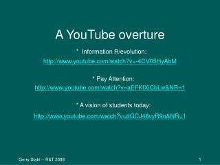 A YouTube overture *  Information R/evolution:  youtube/watch?v=-4CV05HyAbM