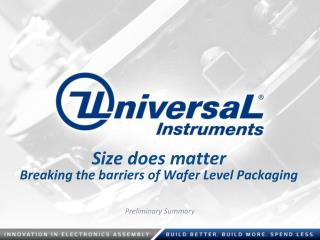 Size  does  matter Breaking  the barriers of Wafer Level  Packaging