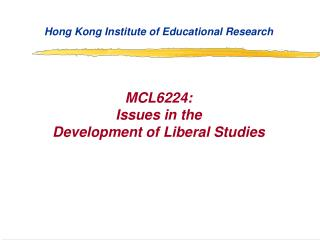 Hong Kong Institute of Educational Research MCL6224: Issues in the  Development of Liberal Studies