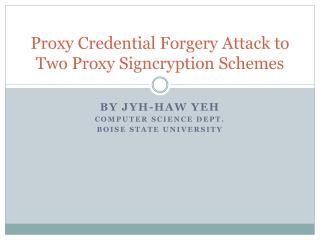 Proxy Credential Forgery Attack to Two Proxy  Signcryption  Schemes