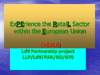 Ex PE rience  the  R etai L  Sector within the  E uropean Union (PERLE)