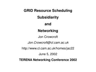 GRID Resource Scheduling Subsidiarity and Networking Jon Crowcroft Jon.Crowcroft@clm.ac.uk