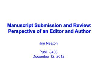Manuscript Submission and Review:    Perspective of an Editor and Author