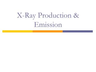 X-Ray Production & Emission