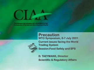 Precaution WTO Symposium, 6-7 July 2001 Current issues facing the World Trading System