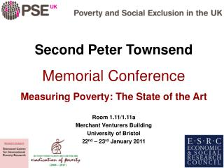 Second Peter Townsend Memorial Conference Measuring Poverty: The State of the Art Room 1.11/1.11a