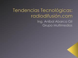 Tendencias Tecnológicas: radiodifusión