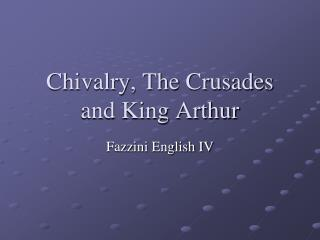 Chivalry, The Crusades and King Arthur