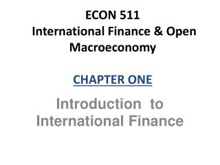 ECON 511  International Finance & Open Macroeconomy CHAPTER ONE