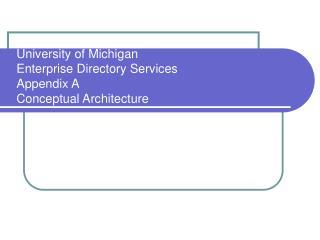 University of Michigan Enterprise Directory Services  Appendix A Conceptual Architecture