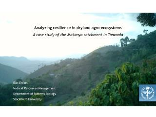 Analyzing resilience in dryland agro-ecosystems  A case study of the Makanya catchment in Tanzania       Elin Enfors Nat