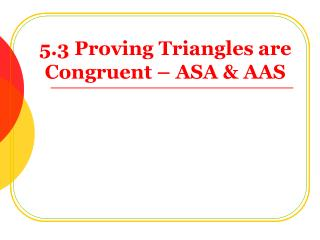 5.3 Proving  Triangles are Congruent –  ASA & AAS