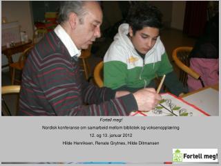 Fortell meg! Nordisk konferanse om samarbeid mellom bibliotek og voksenopplæring