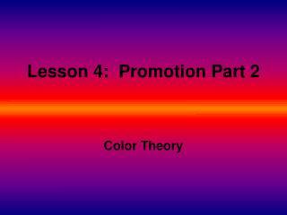 Lesson 4:  Promotion Part 2