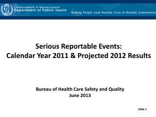 Serious Reportable Events:  Calendar Year 2011 & Projected 2012 Results