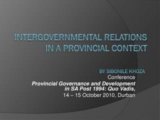 Intergovernmental Relations in a Provincial Context by  Sibonile Khoza