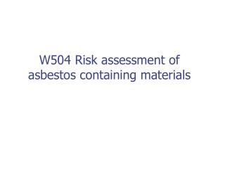 W504 Risk assessment of asbestos containing materials
