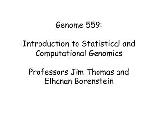 Genome 559: Introduction to Statistical and Computational Genomics