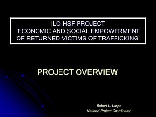 ILO-HSF PROJECT 'ECONOMIC AND SOCIAL EMPOWERMENT OF RETURNED VICTIMS OF TRAFFICKING'