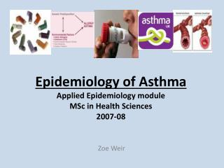 Epidemiology of Asthma Applied Epidemiology module MSc in Health Sciences 2007-08
