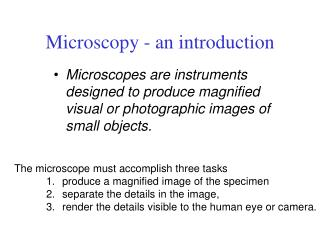 The microscope must accomplish three tasks 1.	 produce a magnified image of the specimen