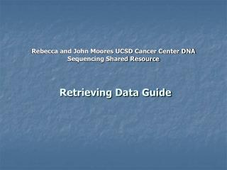 Rebecca and John Moores UCSD Cancer Center DNA Sequencing Shared Resource
